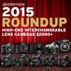2015 Roundup: High-end Interchangeable Lens Cameras $2000+