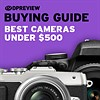 2019 Buying Guide: Best cameras under $500