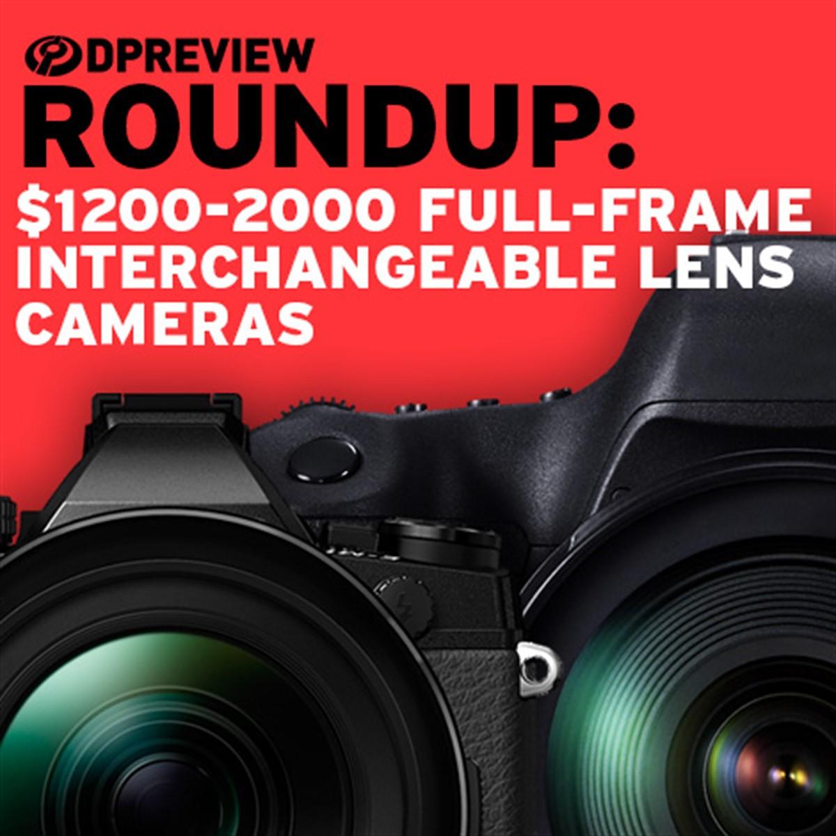 2017 Roundup: $1200-2000 interchangeable lens cameras: full-frame ...