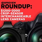 2017 Roundup: $1200-2000 interchangeable lens cameras: crop-sensor