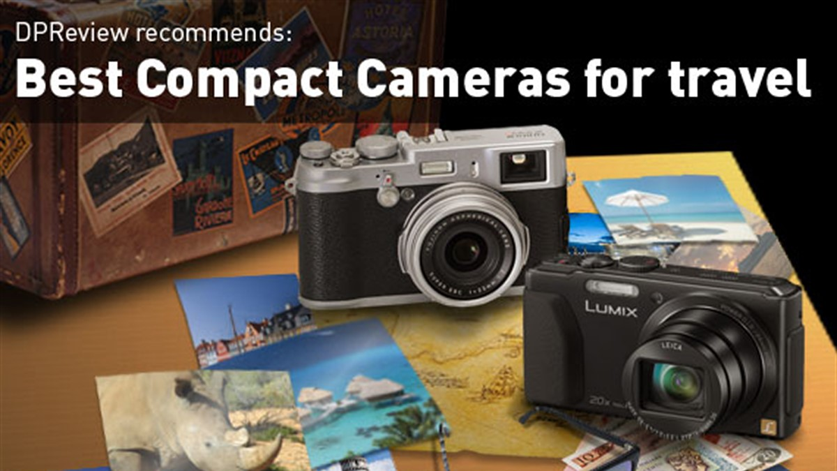 DPReview Recommends: Best Compact Cameras for Travel: Digital
