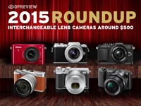 2015 Roundup: Interchangeable Lens Cameras around $500