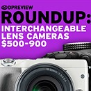 2017 Roundup: Interchangeable Lens Cameras $500-900