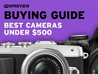 2017 Buying Guide: Best cameras under $500