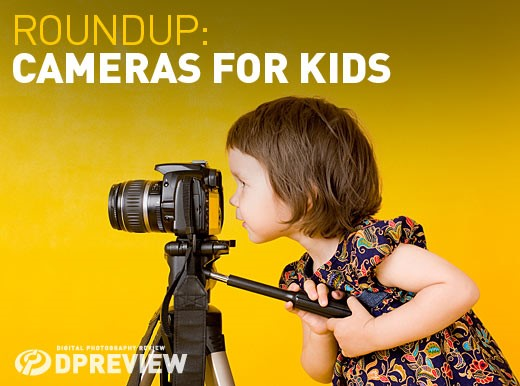 DPReview recommends: Best Cameras for Kids 2015: Digital