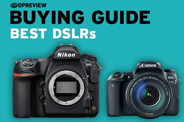 Best DSLR cameras of 2019: Digital Photography Review