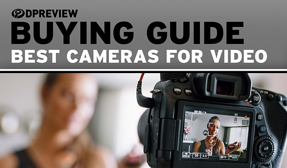 2019 Buying Guide: Best cameras for video: Digital
