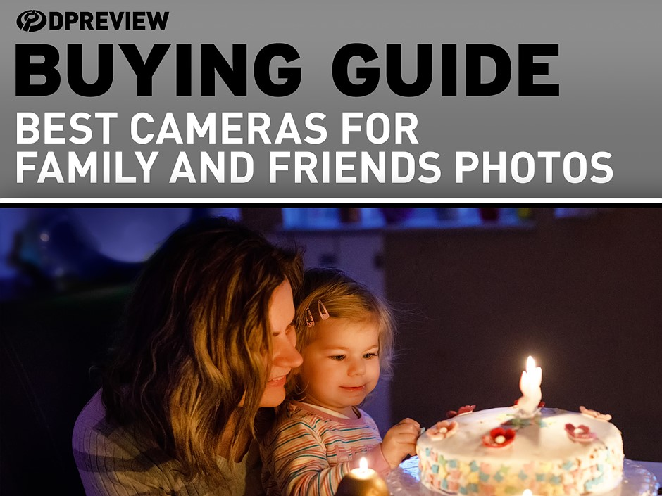 The best cameras for family and friends photos in 2020
