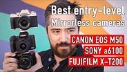 最佳入门级APS-C无镜像摄像头(佳能EOS M50,Sony A6100,Fujifilm X-T200)GydF4y2Ba