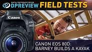 Field Test - Canon EOS 80D: Barney builds a kayak