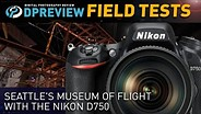 Field Test: Seattle's Museum Of Flight with the Nikon D750