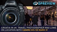 Croatia in 4K: travel photographer Max Lowe on location with Canon EOS 5D Mark IV