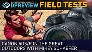 Canon 5DS/R Field Test: In the great outdoors with Mikey Schaefer