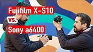 索尼A6400 VS. FUJIFILM X-S10:两种伟大的APS-C相机,具有不同的超级大器GydF4y2Ba