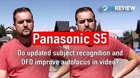 Panasonic S5: Do updated subject recognition and DFD improve autofocus?