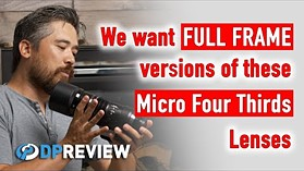 We want full frame versions of these Micro Four Thirds lenses!