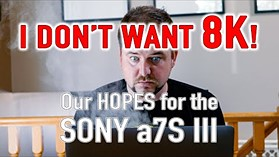 What we HOPE the Sony a7s III will be