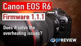 Canon EOS R6 Firmware 1.1.1 - Did they fix the overheating?